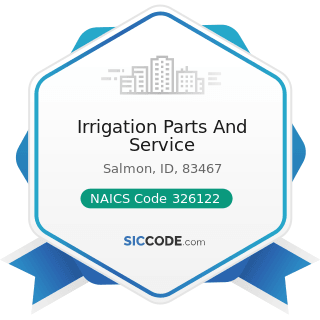Irrigation Parts And Service - NAICS Code 326122 - Plastics Pipe and Pipe Fitting Manufacturing