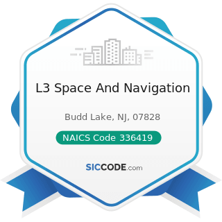 L3 Space And Navigation - NAICS Code 336419 - Other Guided Missile and Space Vehicle Parts and...