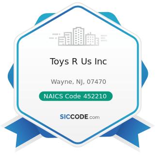Toys R Us Inc - NAICS Code 452210 - Department Stores