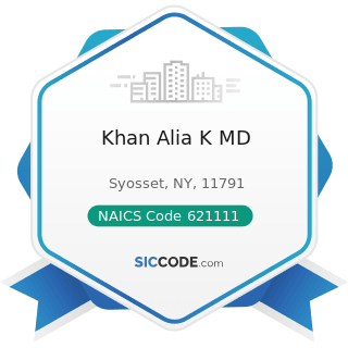 Khan Alia K MD - NAICS Code 621111 - Offices of Physicians (except Mental Health Specialists)
