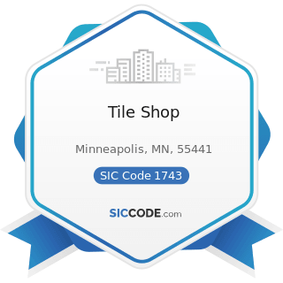 Tile Shop - SIC Code 1743 - Terrazzo, Tile, Marble, and Mosaic Work