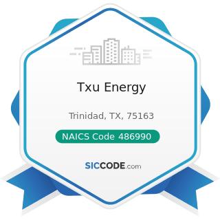 Txu Energy - NAICS Code 486990 - All Other Pipeline Transportation