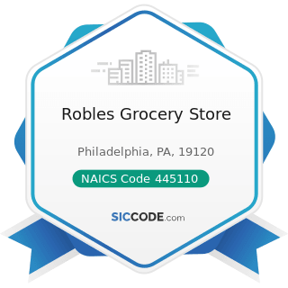 Robles Grocery Store - NAICS Code 445110 - Supermarkets and Other Grocery (except Convenience)...
