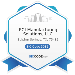 PCI Manufacturing Solutions, LLC - SIC Code 5082 - Construction and Mining (except Petroleum)...