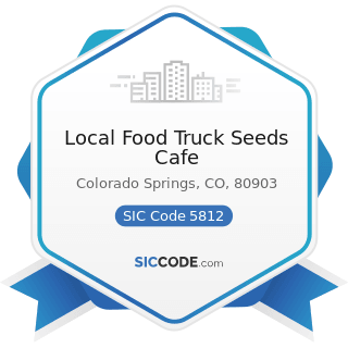 Local Food Truck Seeds Cafe - SIC Code 5812 - Eating Places