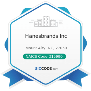 Hanesbrands Inc - NAICS Code 315990 - Apparel Accessories and Other Apparel Manufacturing
