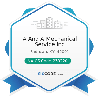 A And A Mechanical Service Inc - NAICS Code 238220 - Plumbing, Heating, and Air-Conditioning...