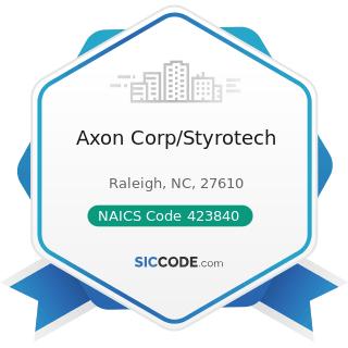 Axon Corp/Styrotech - NAICS Code 423840 - Industrial Supplies Merchant Wholesalers