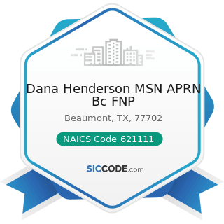 Dana Henderson MSN APRN Bc FNP - NAICS Code 621111 - Offices of Physicians (except Mental Health...