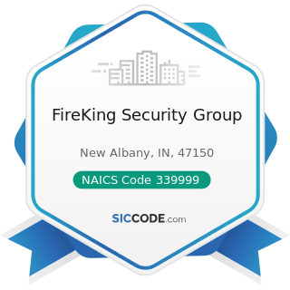 FireKing Security Group - NAICS Code 339999 - All Other Miscellaneous Manufacturing