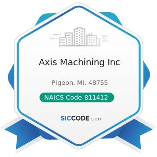 Axis Machining Inc - NAICS Code 811412 - Appliance Repair and Maintenance