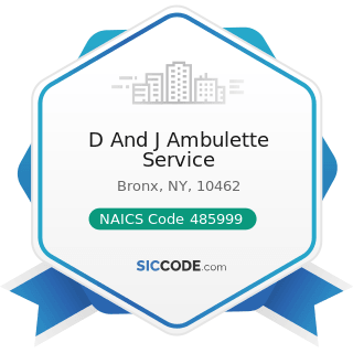 D And J Ambulette Service - NAICS Code 485999 - All Other Transit and Ground Passenger...