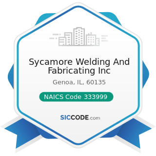 Sycamore Welding And Fabricating Inc - NAICS Code 333999 - All Other Miscellaneous General...