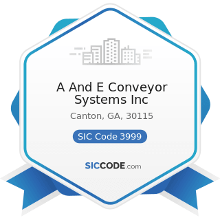 A And E Conveyor Systems Inc - SIC Code 3999 - Manufacturing Industries, Not Elsewhere Classified