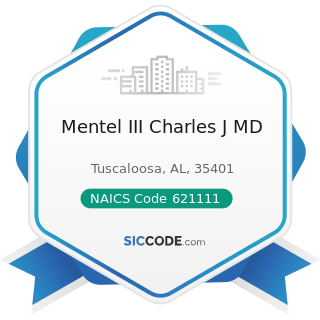 Mentel III Charles J MD - NAICS Code 621111 - Offices of Physicians (except Mental Health...