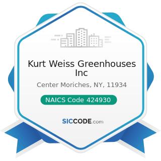 Kurt Weiss Greenhouses Inc - NAICS Code 424930 - Flower, Nursery Stock, and Florists' Supplies...