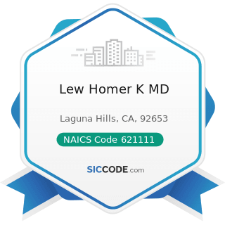 Lew Homer K MD - NAICS Code 621111 - Offices of Physicians (except Mental Health Specialists)