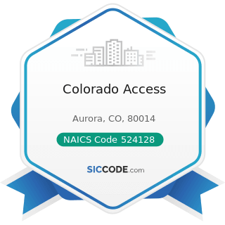 Colorado Access - NAICS Code 524128 - Other Direct Insurance (except Life, Health, and Medical)...