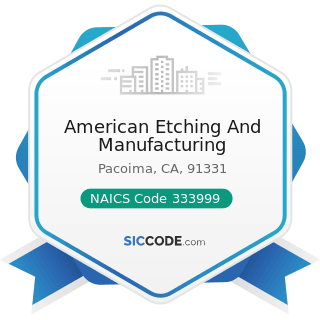 American Etching And Manufacturing - NAICS Code 333999 - All Other Miscellaneous General Purpose...