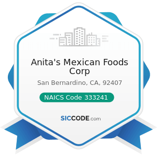 Anita's Mexican Foods Corp - NAICS Code 333241 - Food Product Machinery Manufacturing