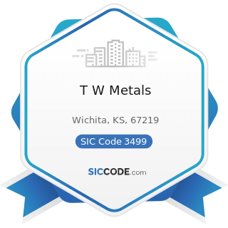 T W Metals - SIC Code 3499 - Fabricated Metal Products, Not Elsewhere Classified