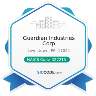Guardian Industries Corp - NAICS Code 327215 - Glass Product Manufacturing Made of Purchased...