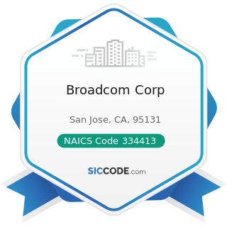 Broadcom Corp - NAICS Code 334413 - Semiconductor and Related Device Manufacturing
