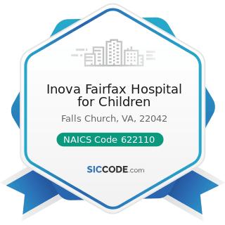 Inova Fairfax Hospital for Children - NAICS Code 622110 - General Medical and Surgical Hospitals