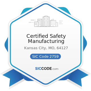 Certified Safety Manufacturing - SIC Code 2759 - Commercial Printing, Not Elsewhere Classified