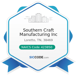 Southern Craft Manufacturing Inc - NAICS Code 423850 - Service Establishment Equipment and...