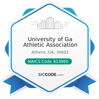 University of Ga Athletic Association - NAICS Code 813990 - Other Similar Organizations (except...