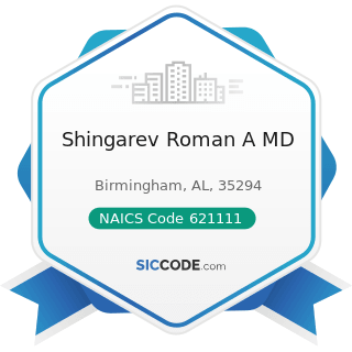 Shingarev Roman A MD - NAICS Code 621111 - Offices of Physicians (except Mental Health...