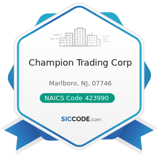 Champion Trading Corp - NAICS Code 423990 - Other Miscellaneous Durable Goods Merchant...