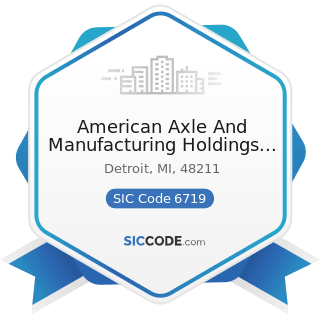 American Axle And Manufacturing Holdings Inc - SIC Code 6719 - Offices of Holding Companies, Not...