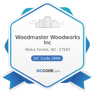 Woodmaster Woodworks Inc - SIC Code 3999 - Manufacturing Industries, Not Elsewhere Classified