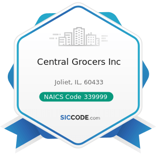 Central Grocers Inc - NAICS Code 339999 - All Other Miscellaneous Manufacturing