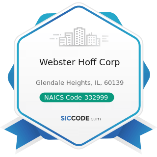 Webster Hoff Corp - NAICS Code 332999 - All Other Miscellaneous Fabricated Metal Product...