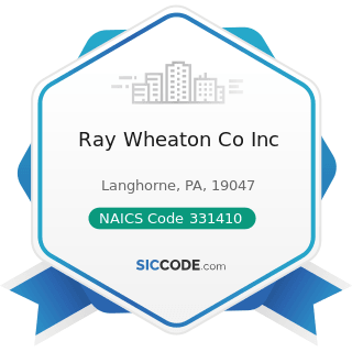 Ray Wheaton Co Inc - NAICS Code 331410 - Nonferrous Metal (except Aluminum) Smelting and Refining