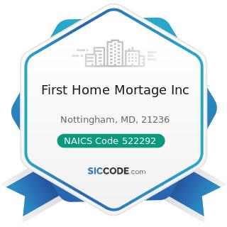 First Home Mortage Inc - NAICS Code 522292 - Real Estate Credit