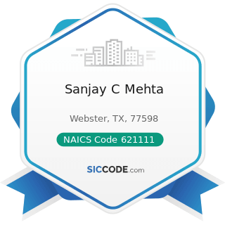 Sanjay C Mehta - NAICS Code 621111 - Offices of Physicians (except Mental Health Specialists)