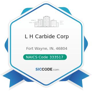 L H Carbide Corp - NAICS Code 333517 - Machine Tool Manufacturing