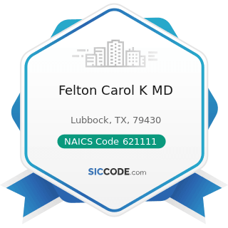 Felton Carol K MD - NAICS Code 621111 - Offices of Physicians (except Mental Health Specialists)