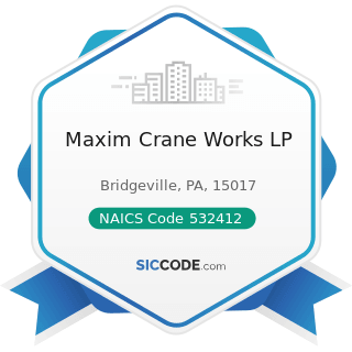 Maxim Crane Works LP - NAICS Code 532412 - Construction, Mining, and Forestry Machinery and...