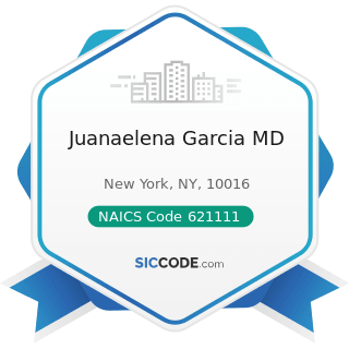 Juanaelena Garcia MD - NAICS Code 621111 - Offices of Physicians (except Mental Health...