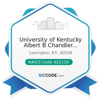 University of Kentucky Albert B Chandler Hospital - NAICS Code 622110 - General Medical and...