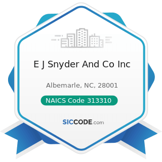 E J Snyder And Co Inc - NAICS Code 313310 - Textile and Fabric Finishing Mills