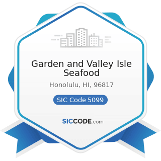 Garden and Valley Isle Seafood - SIC Code 5099 - Durable Goods, Not Elsewhere Classified