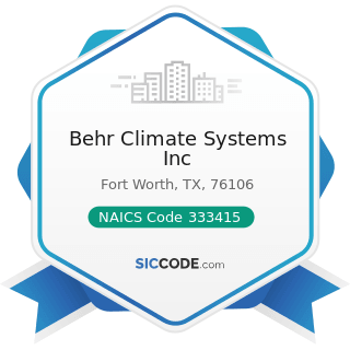Behr Climate Systems Inc - NAICS Code 333415 - Air-Conditioning and Warm Air Heating Equipment...