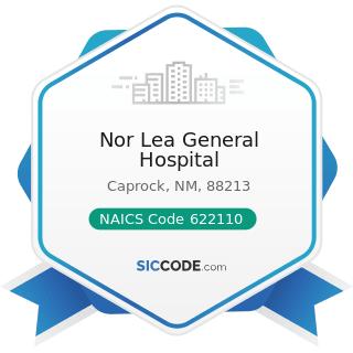 Nor Lea General Hospital - NAICS Code 622110 - General Medical and Surgical Hospitals