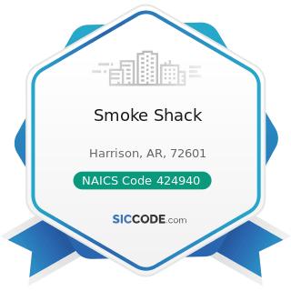 Smoke Shack - NAICS Code 424940 - Tobacco and Tobacco Product Merchant Wholesalers
